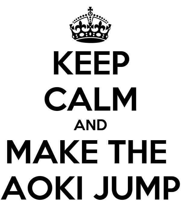 KEEP CALM AND MAKE THE  AOKI JUMP