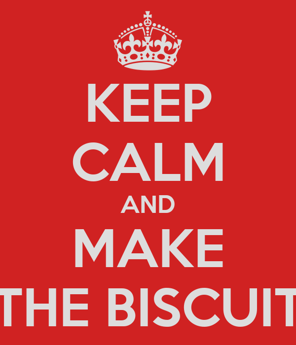 KEEP CALM AND MAKE THE BISCUIT