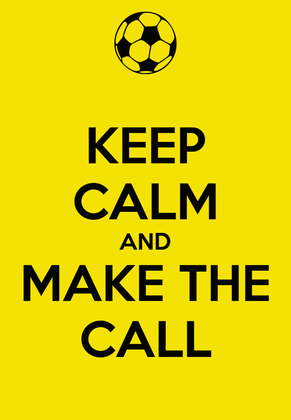 KEEP CALM AND MAKE THE CALL