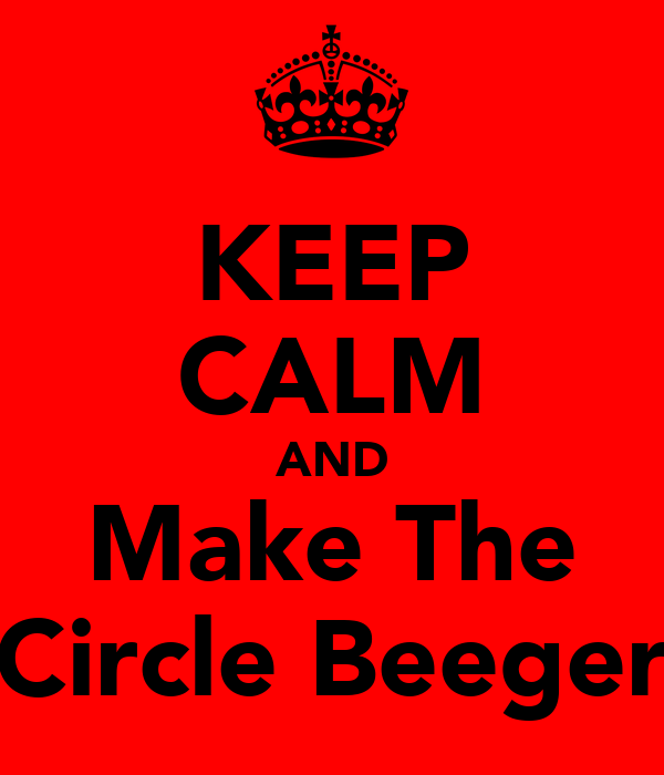 KEEP CALM AND Make The Circle Beeger