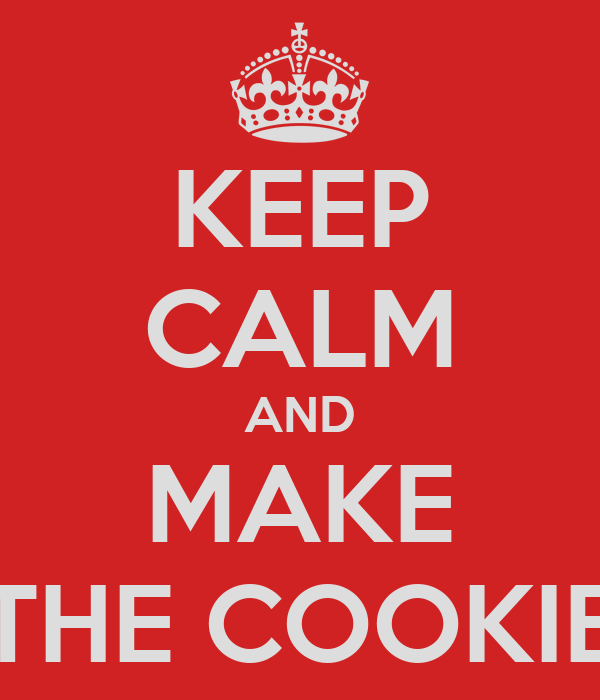 KEEP CALM AND MAKE THE COOKIE