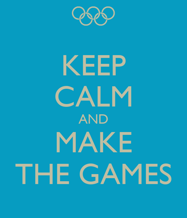 KEEP CALM AND MAKE THE GAMES