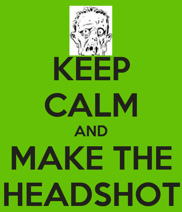 KEEP CALM AND MAKE THE HEADSHOT