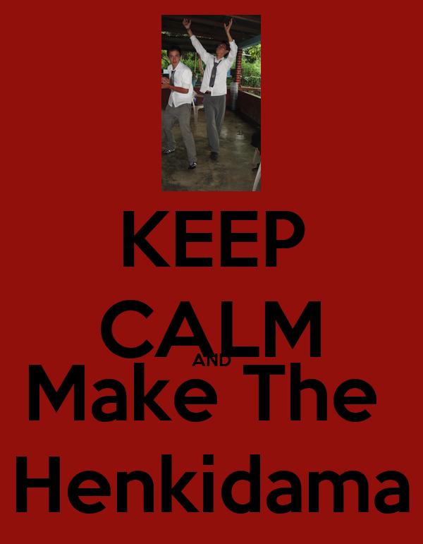 KEEP CALM AND Make The  Henkidama