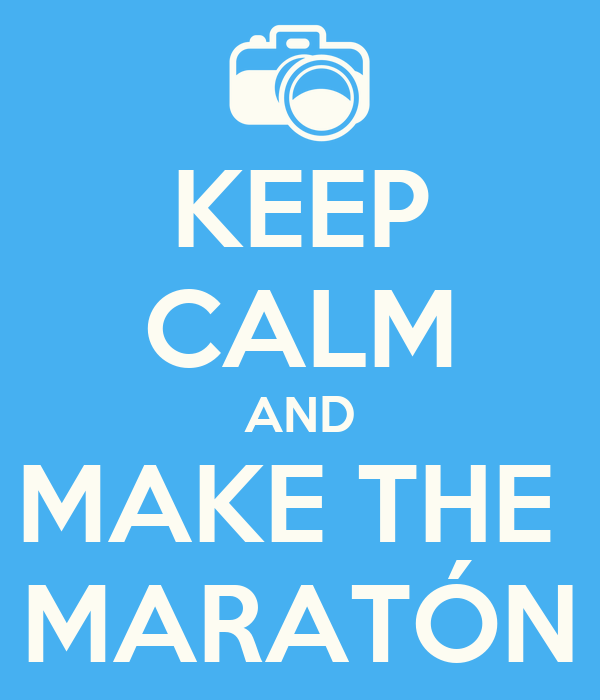 KEEP CALM AND MAKE THE  MARATÓN