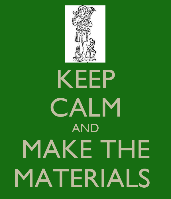 KEEP CALM AND MAKE THE MATERIALS