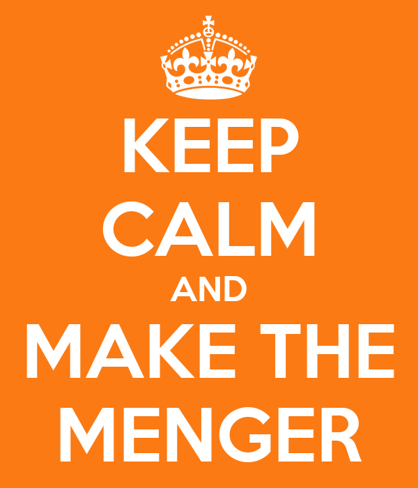 KEEP CALM AND MAKE THE MENGER