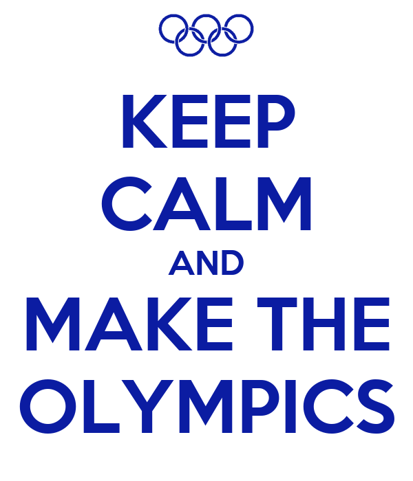 KEEP CALM AND MAKE THE OLYMPICS