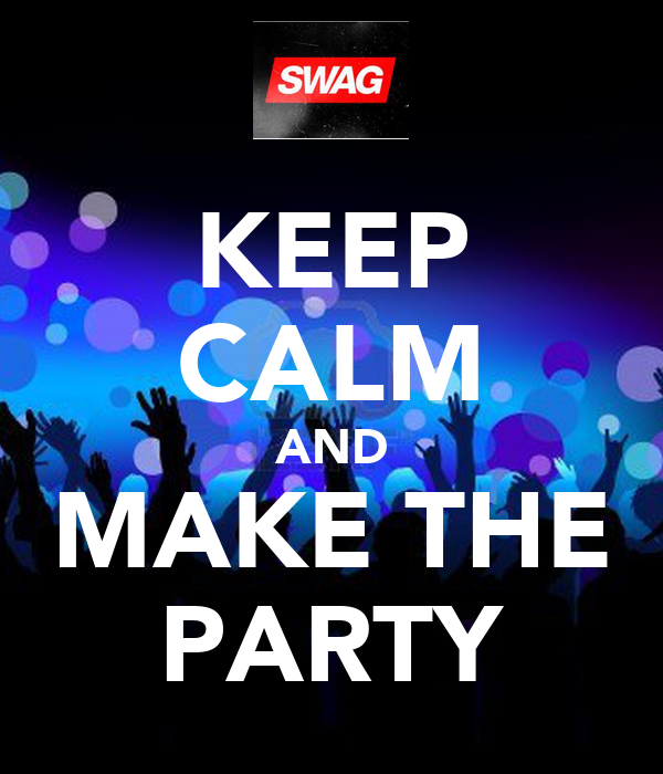 KEEP CALM AND MAKE THE PARTY