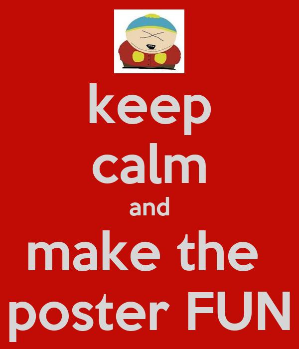 keep calm and make the  poster FUN