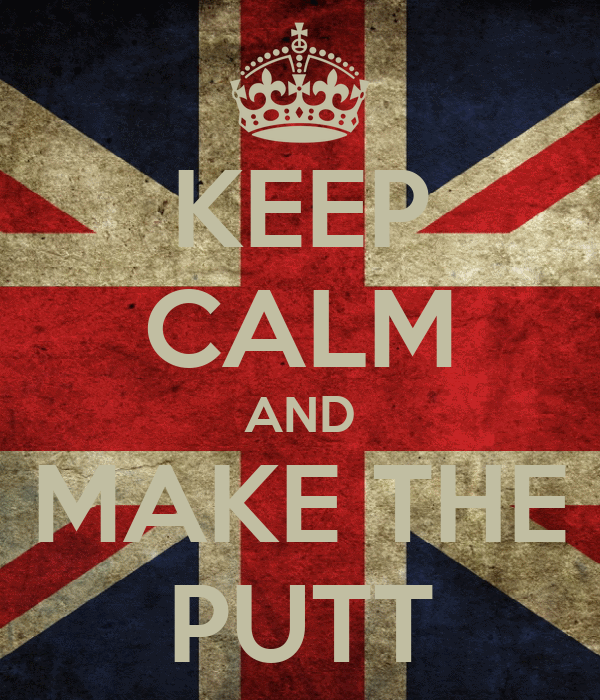 KEEP CALM AND MAKE THE PUTT