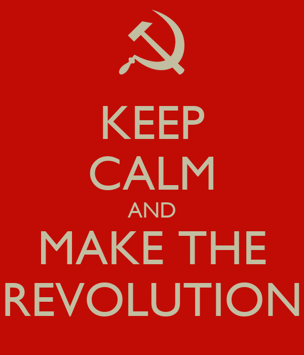 KEEP CALM AND MAKE THE REVOLUTION