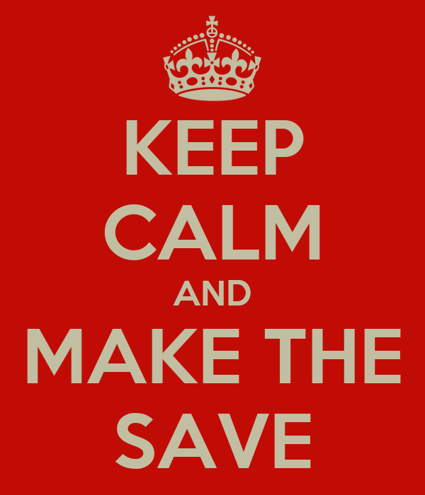 KEEP CALM AND MAKE THE SAVE