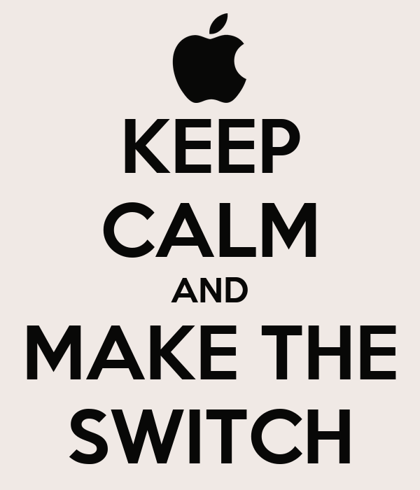 KEEP CALM AND MAKE THE SWITCH