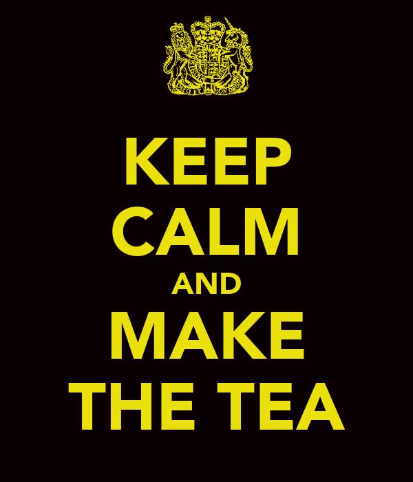KEEP CALM AND MAKE THE TEA