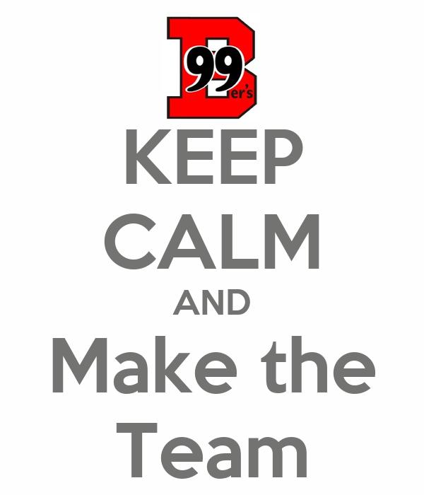 KEEP CALM AND Make the Team