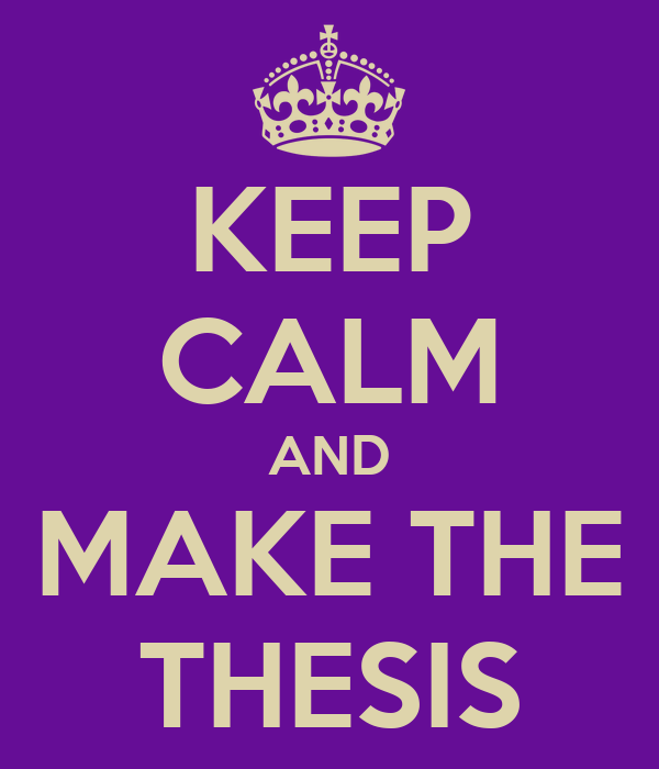 KEEP CALM AND MAKE THE THESIS