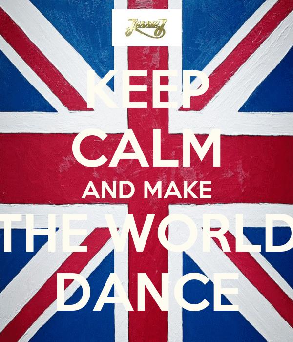 KEEP CALM AND MAKE THE WORLD DANCE