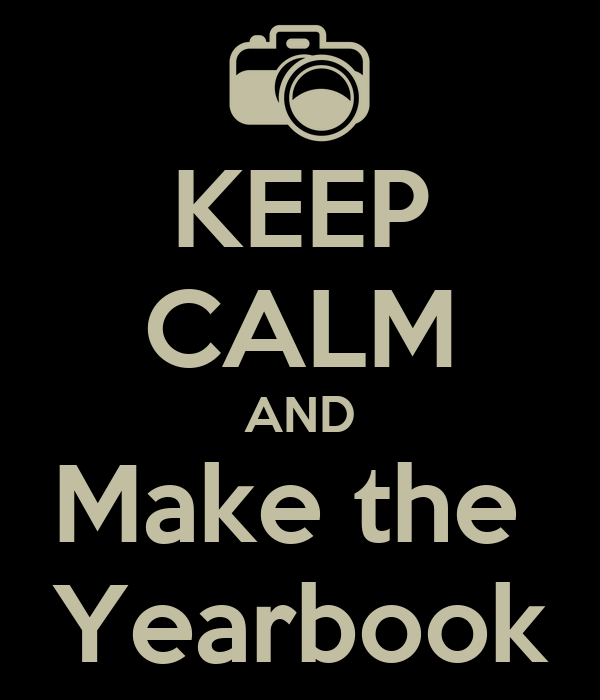 KEEP CALM AND Make the  Yearbook