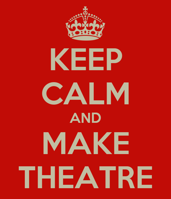KEEP CALM AND MAKE THEATRE