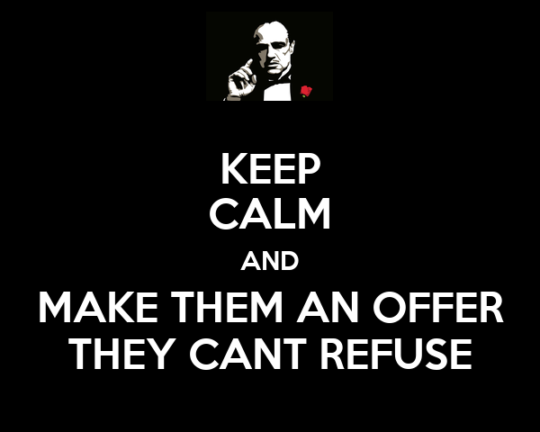 KEEP CALM AND MAKE THEM AN OFFER THEY CANT REFUSE