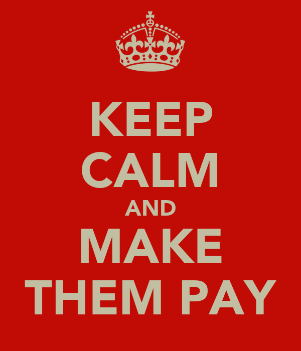 KEEP CALM AND MAKE THEM PAY