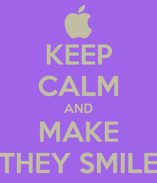 KEEP CALM AND MAKE THEY SMILE
