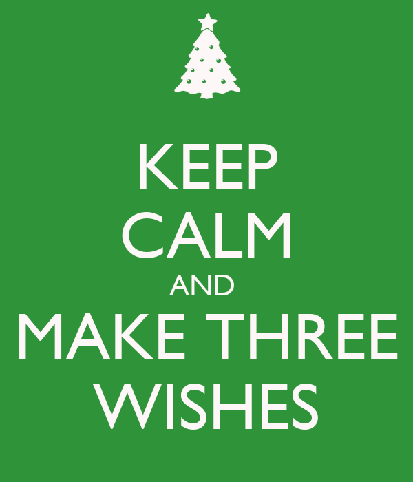 KEEP CALM AND  MAKE THREE WISHES