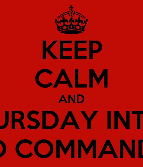KEEP CALM AND MAKE THURSDAY INTERESTING GO COMMANDO