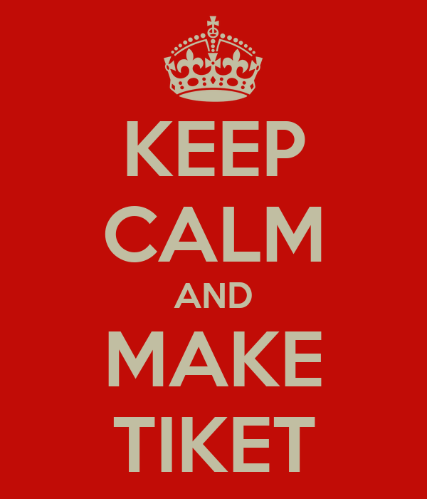 KEEP CALM AND MAKE TIKET