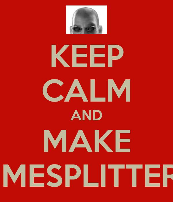 KEEP CALM AND MAKE TIMESPLITTERS