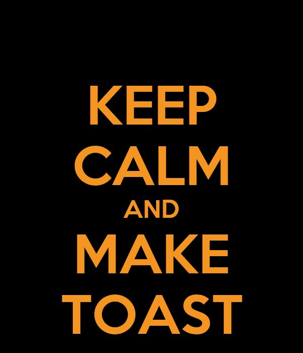 KEEP CALM AND MAKE TOAST