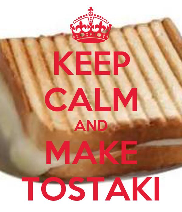 KEEP CALM AND MAKE TOSTAKI