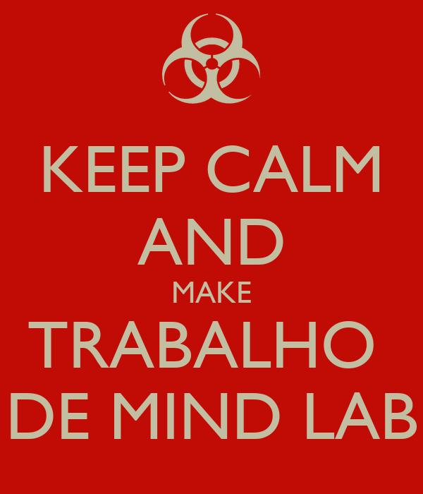 KEEP CALM AND MAKE TRABALHO  DE MIND LAB