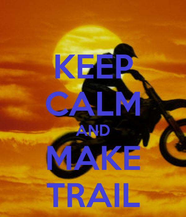 KEEP CALM AND MAKE TRAIL