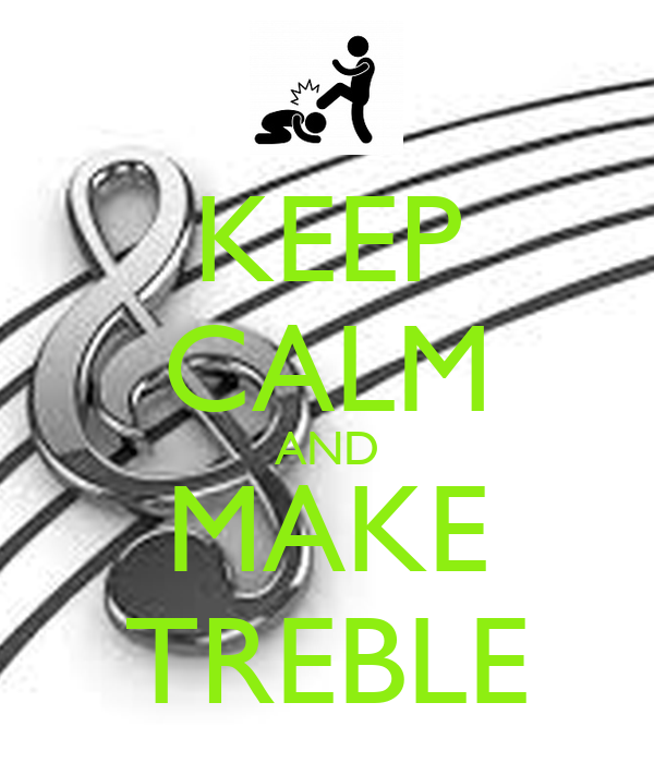 KEEP CALM AND MAKE TREBLE