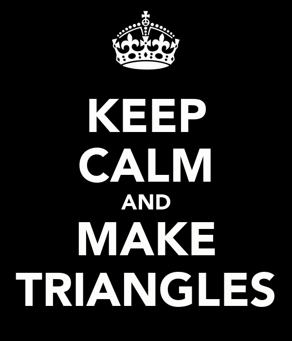 KEEP CALM AND MAKE TRIANGLES
