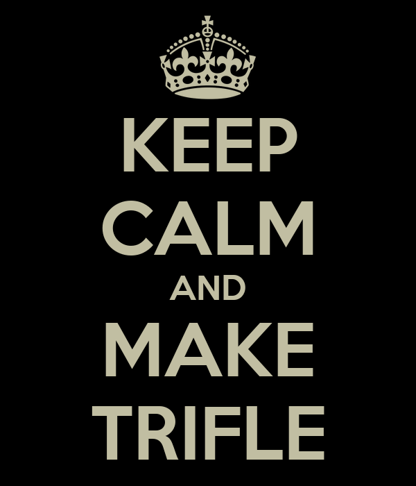 KEEP CALM AND MAKE TRIFLE