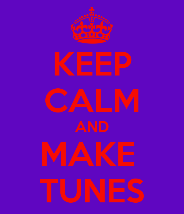 KEEP CALM AND MAKE  TUNES