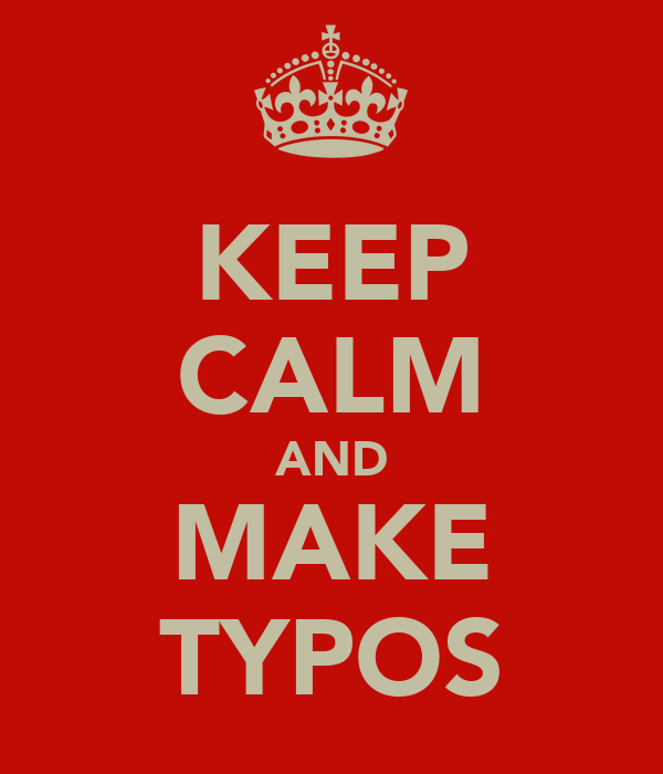 KEEP CALM AND MAKE TYPOS