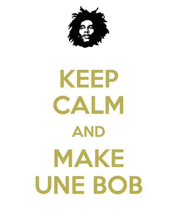 KEEP CALM AND MAKE UNE BOB