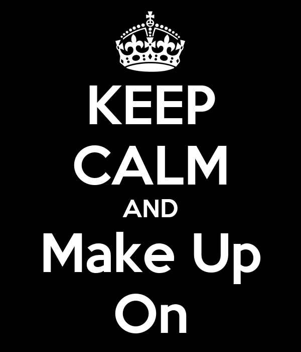 KEEP CALM AND Make Up On