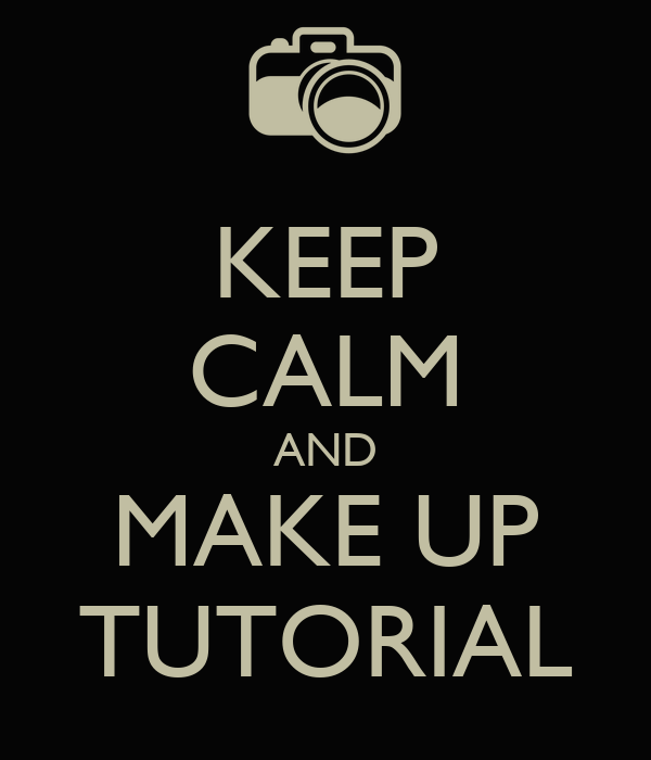 KEEP CALM AND MAKE UP TUTORIAL