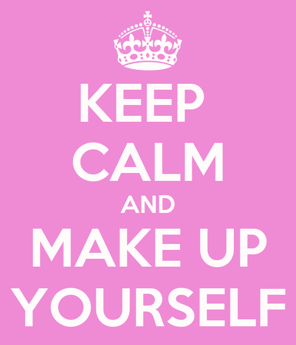 KEEP  CALM AND MAKE UP YOURSELF
