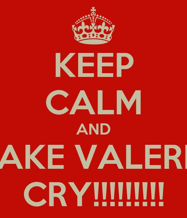 KEEP CALM AND MAKE VALERIA CRY!!!!!!!!!