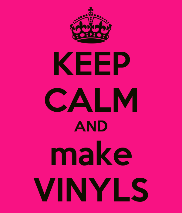 KEEP CALM AND make VINYLS