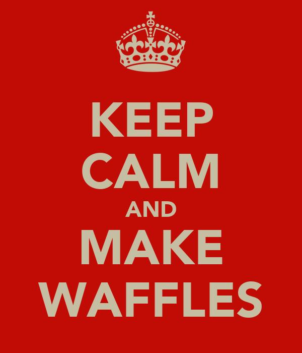 KEEP CALM AND MAKE WAFFLES