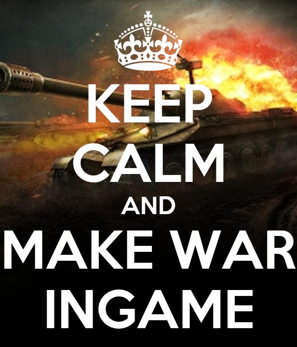 KEEP CALM AND MAKE WAR INGAME