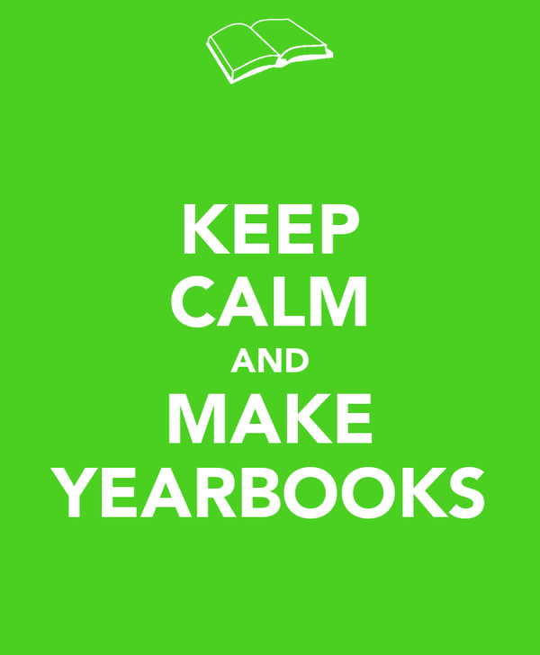 KEEP CALM AND MAKE YEARBOOKS