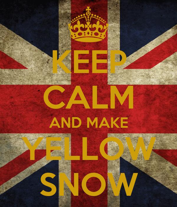 KEEP CALM AND MAKE YELLOW SNOW